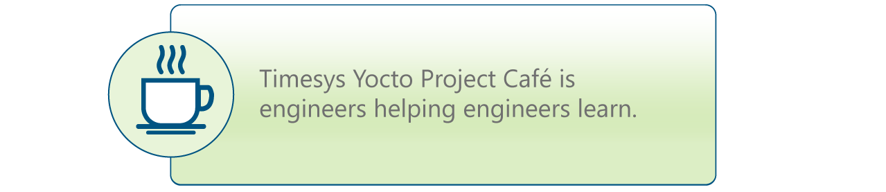 Timesys Yocto Project Cafe is engineers helping engineers